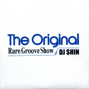 商品詳細 : DJ $HIN(MIX CD) THE ORIGINAL -RARE GROOVE SHOW-