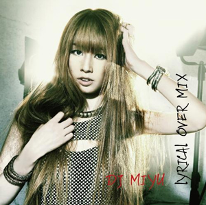 商品詳細 : DJ MIYU(MIX CD) LYRICAL OVER MIX