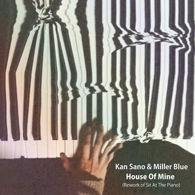 KAN SANO & MILLER BLUE(7inch) HOUSE OF MINE (REWORK OF SIT AT THE PIANO) / SIT AT THE PIANO