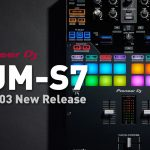 【速報!】2021年3月初旬、DJM-S11の弟分となる「DJM-S7」が発売決定!